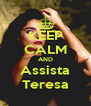 KEEP CALM AND Assista Teresa - Personalised Poster A4 size
