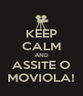 KEEP CALM AND ASSITE O MOVIOLA! - Personalised Poster A4 size