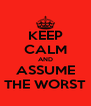 KEEP CALM AND ASSUME THE WORST - Personalised Poster A4 size