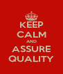 KEEP CALM AND ASSURE QUALITY - Personalised Poster A4 size