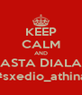 KEEP CALM AND ASTA DIALA #sxedio_athina - Personalised Poster A4 size