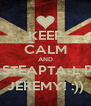 KEEP CALM AND ASTEAPTA-L PE JEREMY! :)) - Personalised Poster A4 size