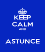 KEEP CALM AND  ASTUNCE - Personalised Poster A4 size