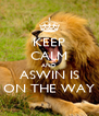 KEEP CALM AND ASWIN IS ON THE WAY - Personalised Poster A4 size