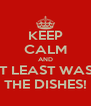 KEEP CALM AND AT LEAST WASH THE DISHES! - Personalised Poster A4 size