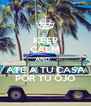 KEEP CALM AND... ATE A TU CASA POR TU OJO - Personalised Poster A4 size