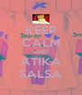 KEEP CALM AND ATIKA SALSA - Personalised Poster A4 size