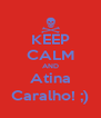KEEP CALM AND Atina Caralho! ;) - Personalised Poster A4 size