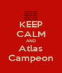 KEEP CALM AND Atlas Campeon - Personalised Poster A4 size