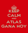 KEEP CALM AND ATLAS GANA HOY - Personalised Poster A4 size