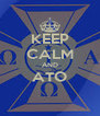 KEEP CALM AND ATO  - Personalised Poster A4 size