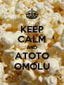 KEEP CALM AND ATOTO OMOLU - Personalised Poster A4 size