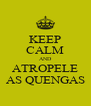 KEEP CALM AND ATROPELE AS QUENGAS - Personalised Poster A4 size