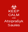KEEP CALM AND Atsiprašyk Saulės - Personalised Poster A4 size