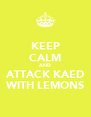 KEEP CALM AND ATTACK KAED WITH LEMONS - Personalised Poster A4 size