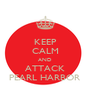 KEEP CALM AND ATTACK PEARL HARBOR - Personalised Poster A4 size