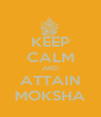KEEP CALM AND ATTAIN MOKSHA - Personalised Poster A4 size