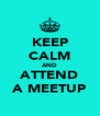 KEEP CALM AND ATTEND A MEETUP - Personalised Poster A4 size