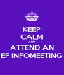 KEEP CALM AND ATTEND AN EF INFOMEETING - Personalised Poster A4 size