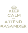 KEEP CALM AND ATTEND  #ASAMIXER  - Personalised Poster A4 size
