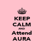 KEEP CALM AND Attend AURA - Personalised Poster A4 size