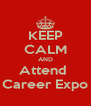 KEEP CALM AND Attend  Career Expo - Personalised Poster A4 size