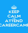 KEEP CALM AND ATTEND CAREERCAMP - Personalised Poster A4 size