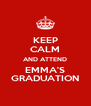 KEEP CALM AND ATTEND EMMA'S GRADUATION - Personalised Poster A4 size