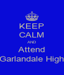 KEEP CALM AND Attend Garlandale High - Personalised Poster A4 size