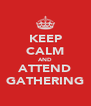 KEEP CALM AND ATTEND GATHERING - Personalised Poster A4 size