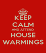 KEEP CALM AND ATTEND HOUSE WARMINGS - Personalised Poster A4 size