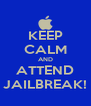 KEEP CALM AND ATTEND JAILBREAK! - Personalised Poster A4 size
