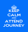KEEP CALM AND ATTEND JOURNEY - Personalised Poster A4 size