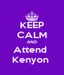 KEEP CALM AND Attend  Kenyon  - Personalised Poster A4 size