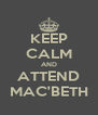 KEEP CALM AND ATTEND MAC'BETH - Personalised Poster A4 size