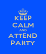 KEEP CALM AND ATTEND PARTY - Personalised Poster A4 size