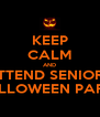 KEEP CALM AND ATTEND SENIORS' HALLOWEEN PARTY - Personalised Poster A4 size