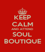 KEEP CALM AND ATTEND SOUL BOUTIQUE - Personalised Poster A4 size