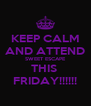 KEEP CALM AND ATTEND SWEET ESCAPE THIS  FRIDAY!!!!!! - Personalised Poster A4 size