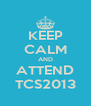 KEEP CALM AND ATTEND TCS2013 - Personalised Poster A4 size