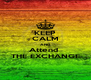 KEEP CALM AND Attend  THE EXCHANGE - Personalised Poster A4 size
