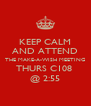 KEEP CALM AND ATTEND THE MAKE-A-WISH MEETING THURS C108  @ 2:55 - Personalised Poster A4 size