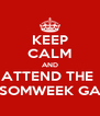 KEEP CALM AND ATTEND THE  SOMWEEK GA - Personalised Poster A4 size