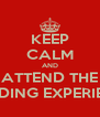 KEEP CALM AND ATTEND THE WEDDING EXPERIENCE - Personalised Poster A4 size