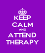 KEEP CALM AND ATTEND THERAPY - Personalised Poster A4 size