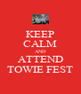 KEEP CALM AND ATTEND TOWIE FEST - Personalised Poster A4 size
