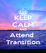 KEEP CALM AND Attend  Transition - Personalised Poster A4 size