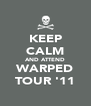 KEEP CALM AND ATTEND WARPED TOUR '11 - Personalised Poster A4 size