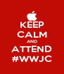KEEP CALM AND ATTEND #WWJC - Personalised Poster A4 size