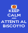 KEEP CALM AND ATTENTI AL BISCOTTO - Personalised Poster A4 size